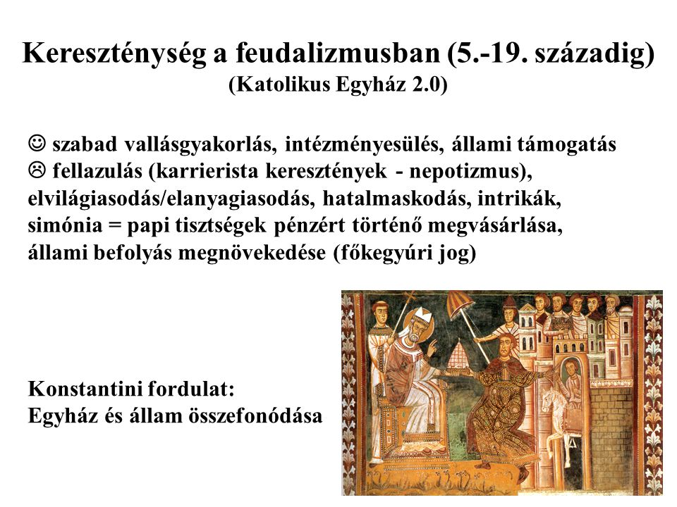 Kereszténység a feudalizmusban (5.-19. századig) (Katolikus Egyház 2.0) szabad vallásgyakorlás, intézményesülés, állami támogatás  fellazulás (karrie