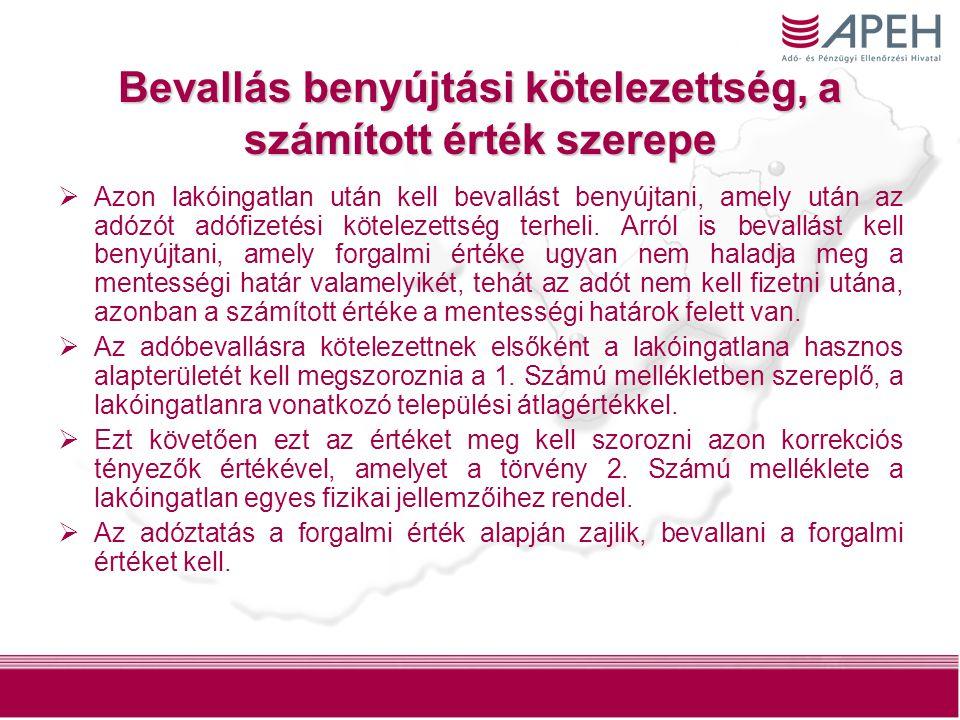 17 Bevallás benyújtási kötelezettség, a számított érték szerepe  Azon lakóingatlan után kell bevallást benyújtani, amely után az adózót adófizetési kötelezettség terheli.