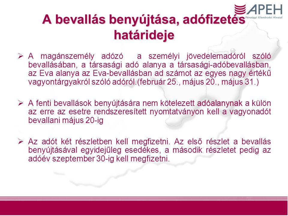 32 A bevallás benyújtása, adófizetés határideje  A magánszemély adózó a személyi jövedelemadóról szóló bevallásában, a társasági adó alanya a társasági-adóbevallásban, az Eva alanya az Eva-bevallásban ad számot az egyes nagy értékű vagyontárgyakról szóló adóról.(február 25., május 20., május 31.) adóalanynak  A fenti bevallások benyújtására nem kötelezett adóalanynak a külön az erre az esetre rendszeresített nyomtatványon kell a vagyonadót bevallani május 20-ig  Az adót két részletben kell megfizetni.
