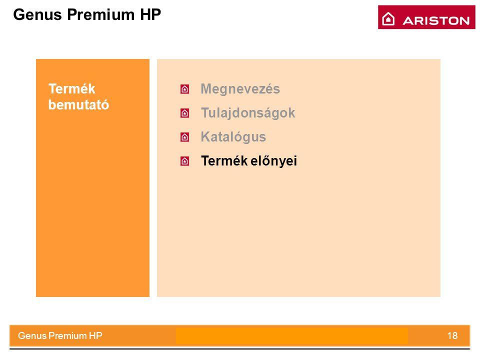 July 2008Genus Premium HP18 Genus Premium HP Megnevezés Tulajdonságok Katalógus Termék előnyei Termék bemutató