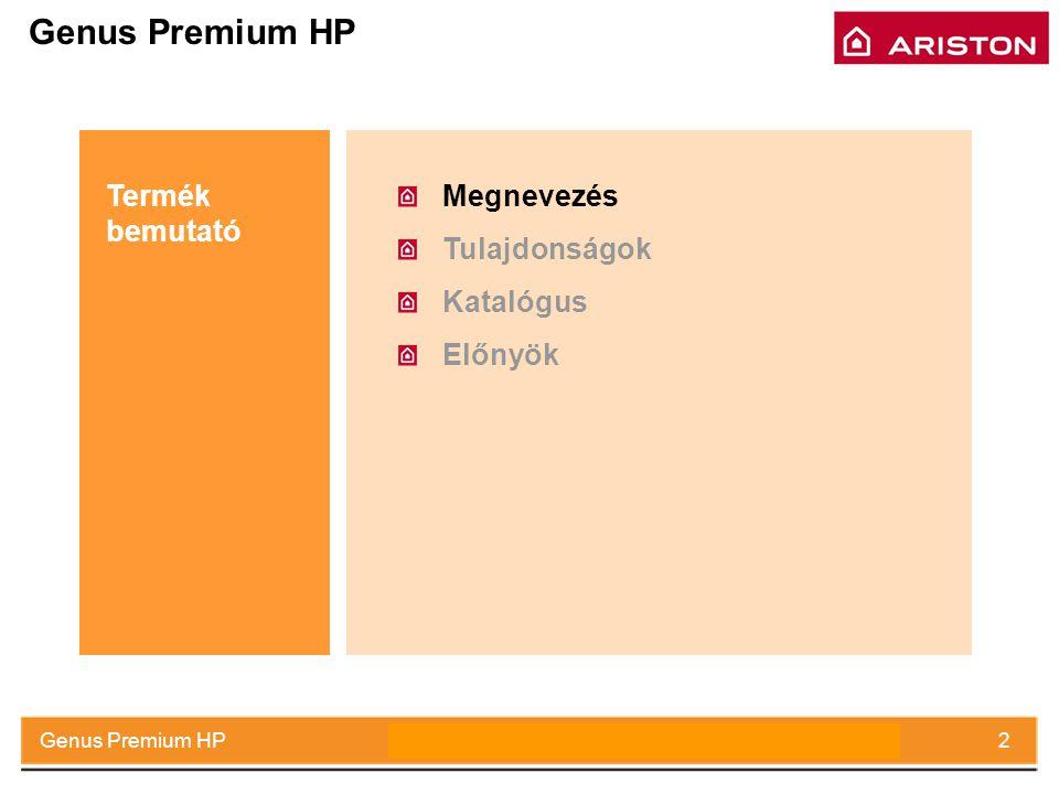 July 2008Genus Premium HP2 Megnevezés Tulajdonságok Katalógus Előnyök Termék bemutató