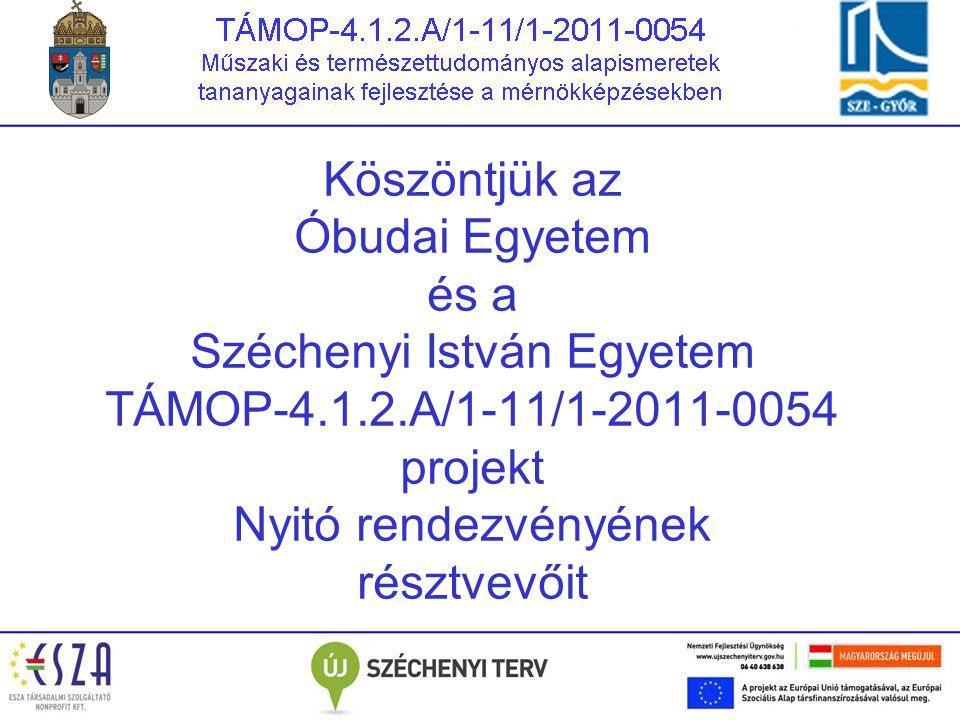 Köszöntjük az Óbudai Egyetem és a Széchenyi István Egyetem TÁMOP-4.1.2.A/1-11/1-2011-0054 projekt Nyitó rendezvényének résztvevőit