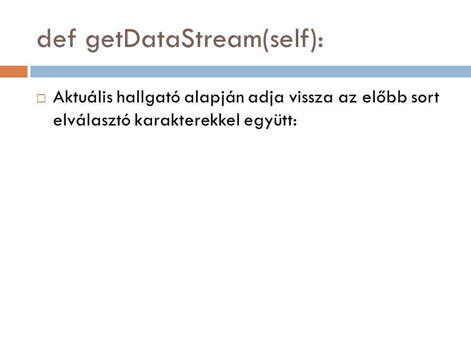 def getDataStream(self):  Aktuális hallgató alapján adja vissza az előbb sort elválasztó karakterekkel együtt: