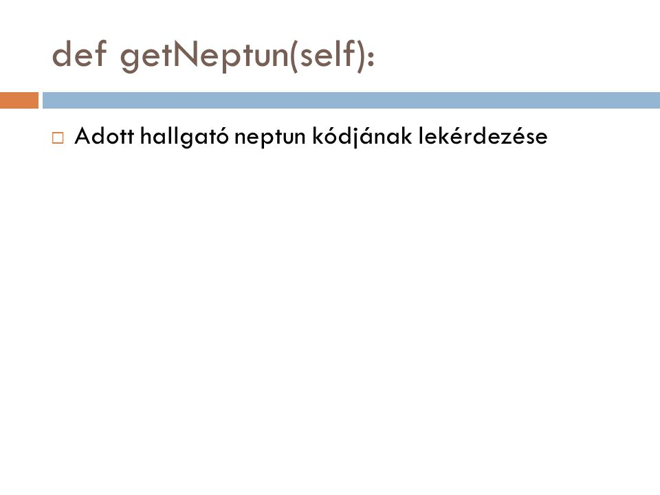 def getNeptun(self):  Adott hallgató neptun kódjának lekérdezése