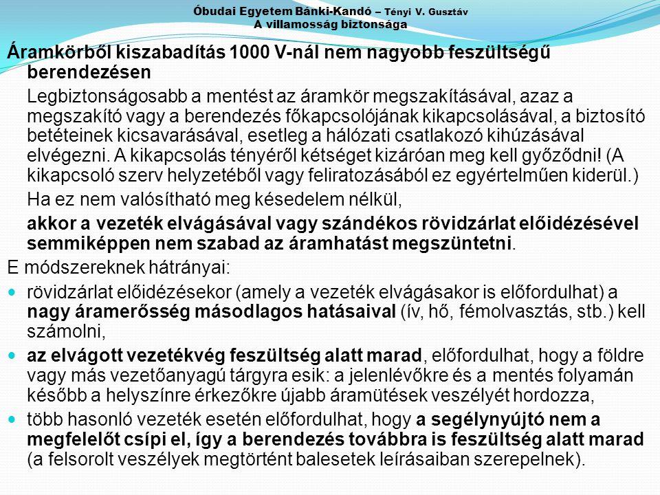 Óbudai Egyetem Bánki-Kandó – Tényi V. Gusztáv A villamosság biztonsága Áramkörből kiszabadítás 1000 V-nál nem nagyobb feszültségű berendezésen Legbizt