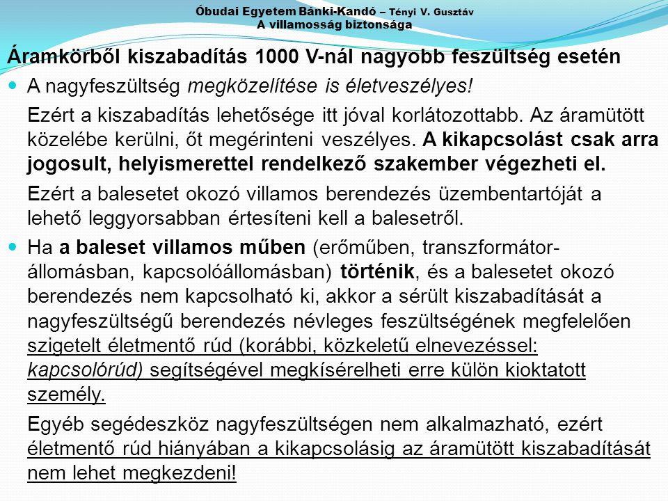 Óbudai Egyetem Bánki-Kandó – Tényi V. Gusztáv A villamosság biztonsága Áramkörből kiszabadítás 1000 V-nál nagyobb feszültség esetén A nagyfeszültség m