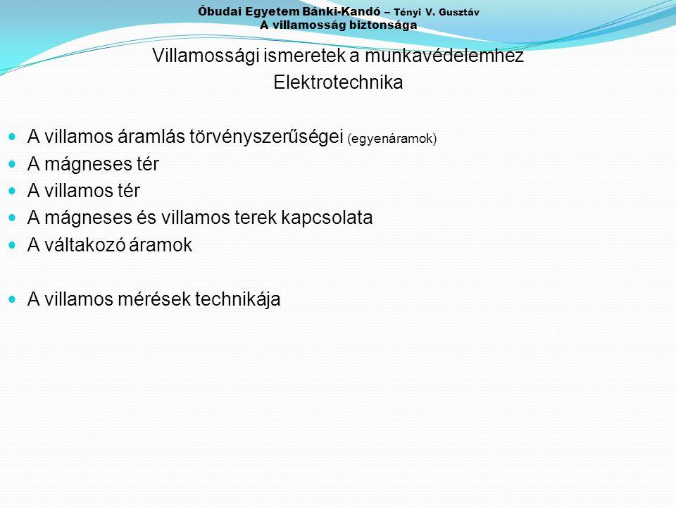 Óbudai Egyetem Bánki-Kandó – Tényi V. Gusztáv A villamosság biztonsága Villamossági ismeretek a munkavédelemhez Elektrotechnika A villamos áramlás tör