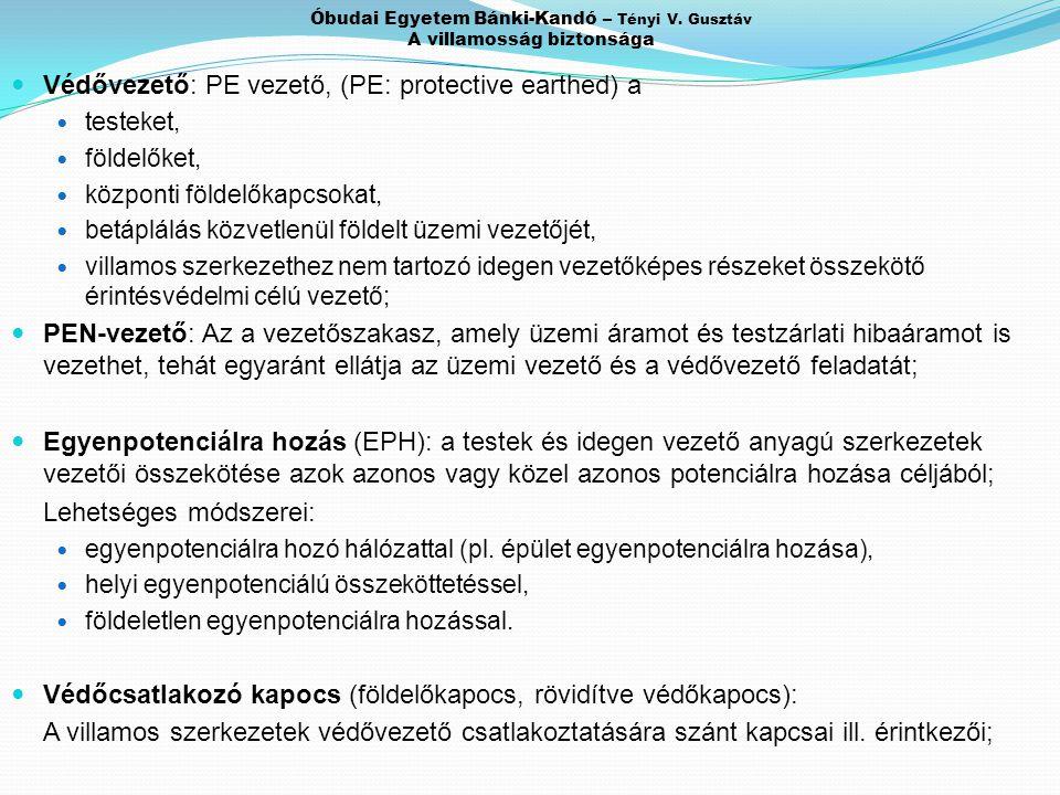 Óbudai Egyetem Bánki-Kandó – Tényi V. Gusztáv A villamosság biztonsága Védővezető: PE vezető, (PE: protective earthed) a testeket, földelőket, központ