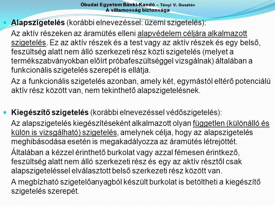 Óbudai Egyetem Bánki-Kandó – Tényi V. Gusztáv A villamosság biztonsága Alapszigetelés (korábbi elnevezéssel: üzemi szigetelés): Az aktív részeken az á
