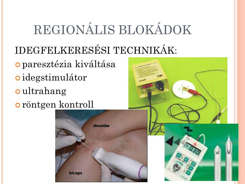 REGIONÁLIS BLOKÁDOK IDEGFELKERESÉSI TECHNIKÁK: paresztézia kiváltása idegstimulátor ultrahang röntgen kontroll