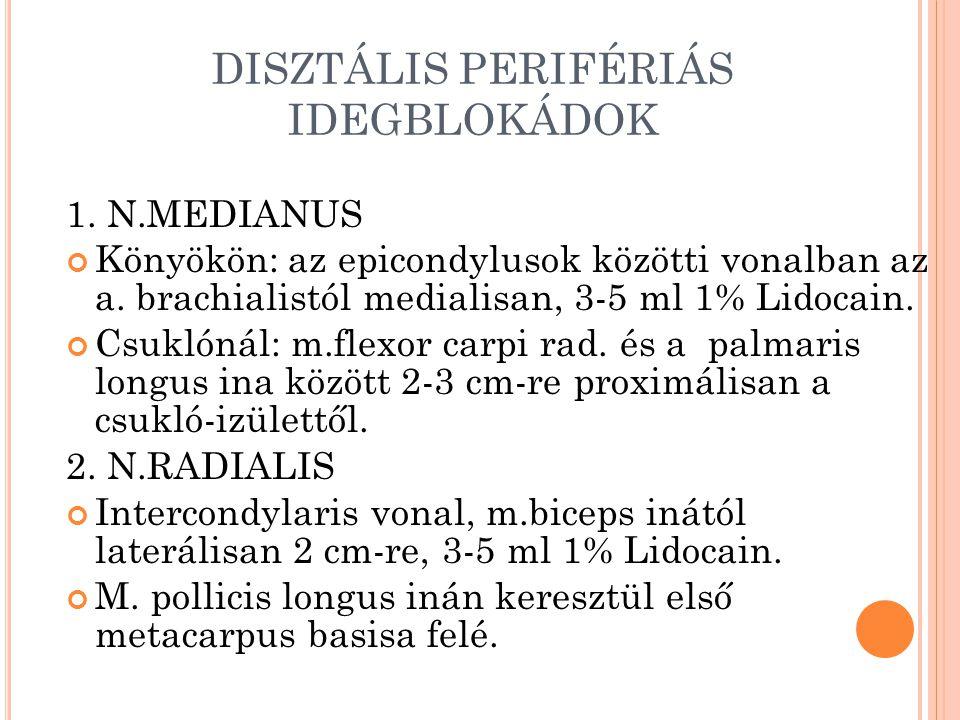 DISZTÁLIS PERIFÉRIÁS IDEGBLOKÁDOK 1.N.MEDIANUS Könyökön: az epicondylusok közötti vonalban az a.