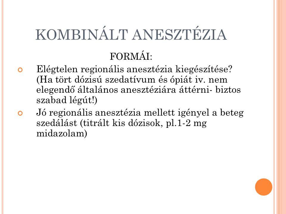KOMBINÁLT ANESZTÉZIA FORMÁI: Elégtelen regionális anesztézia kiegészítése.