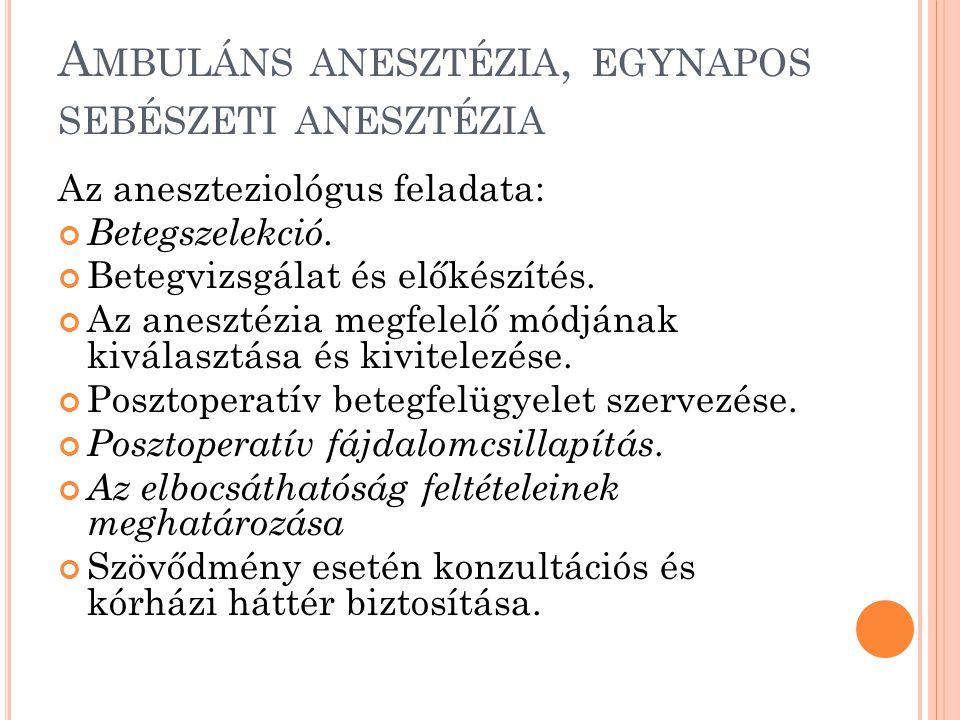 A MBULÁNS ANESZTÉZIA, EGYNAPOS SEBÉSZETI ANESZTÉZIA Az aneszteziológus feladata: Betegszelekció.