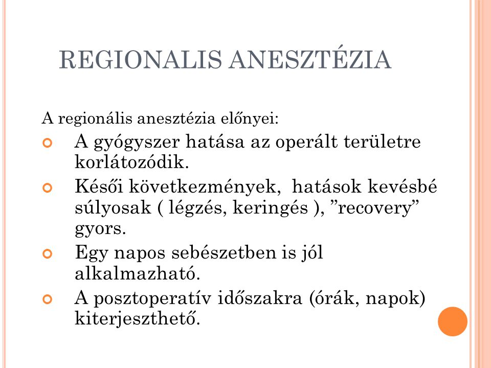 REGIONALIS ANESZTÉZIA A regionális anesztézia előnyei: A gyógyszer hatása az operált területre korlátozódik.