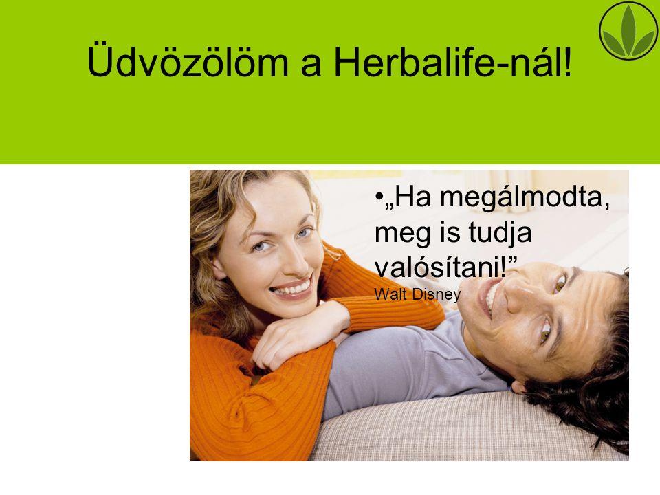 """Üdvözölöm a Herbalife-nál! """"Ha megálmodta, meg is tudja valósítani! Walt Disney"""