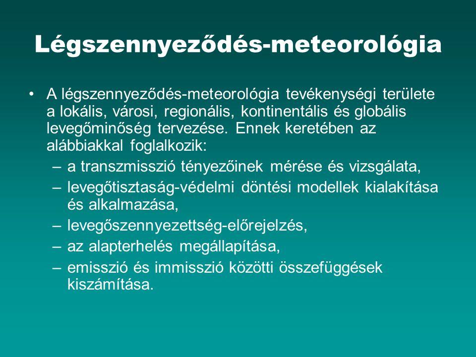 Légszennyeződés-meteorológia A légszennyeződés-meteorológia tevékenységi területe a lokális, városi, regionális, kontinentális és globális levegőminőség tervezése.