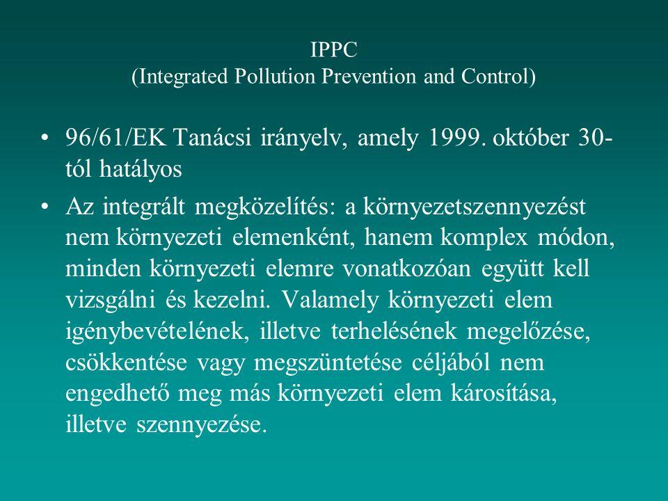 IPPC (Integrated Pollution Prevention and Control) 96/61/EK Tanácsi irányelv, amely 1999. október 30- tól hatályos Az integrált megközelítés: a környe