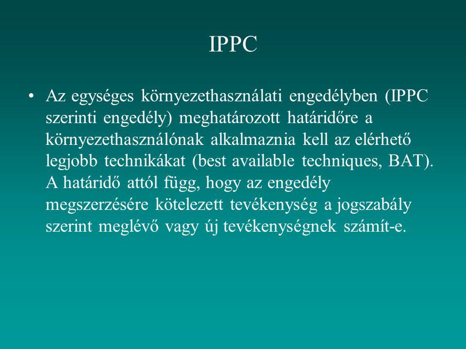 IPPC Az egységes környezethasználati engedélyben (IPPC szerinti engedély) meghatározott határidőre a környezethasználónak alkalmaznia kell az elérhető legjobb technikákat (best available techniques, BAT).