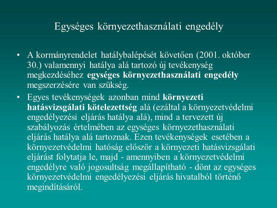 Egységes környezethasználati engedély A kormányrendelet hatálybalépését követően (2001. október 30.) valamennyi hatálya alá tartozó új tevékenység meg