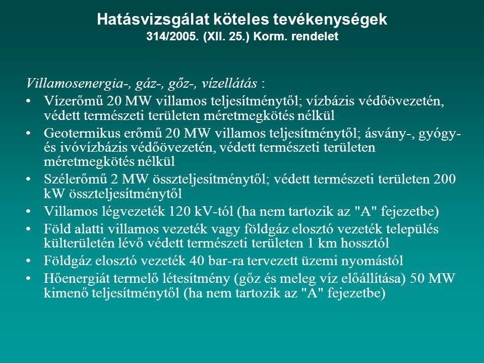 Hatásvizsgálat köteles tevékenységek 314/2005. (XII. 25.) Korm. rendelet Villamosenergia-, gáz-, gőz-, vízellátás : Vízerőmű 20 MW villamos teljesítmé
