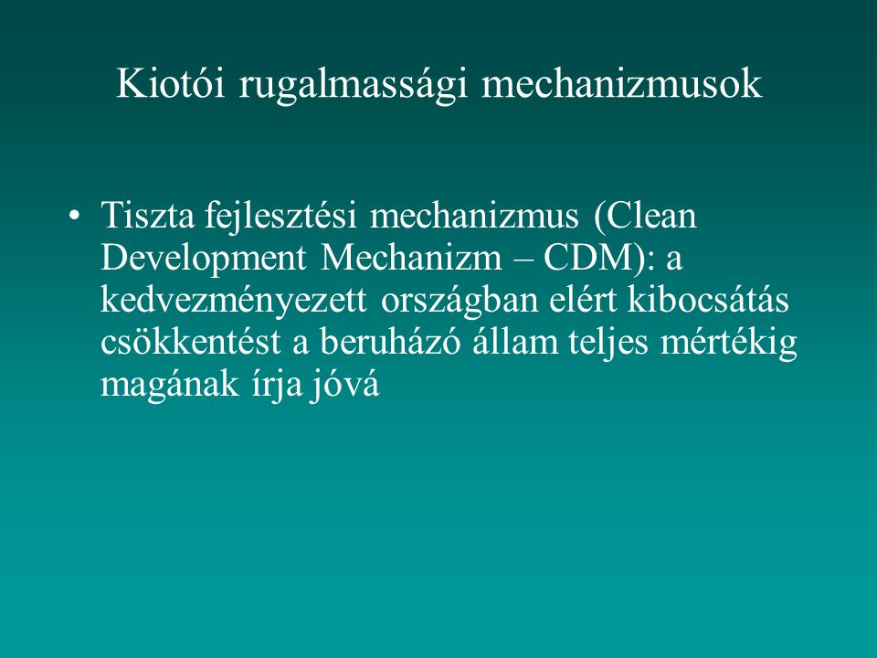 Kiotói rugalmassági mechanizmusok Tiszta fejlesztési mechanizmus (Clean Development Mechanizm – CDM): a kedvezményezett országban elért kibocsátás csö