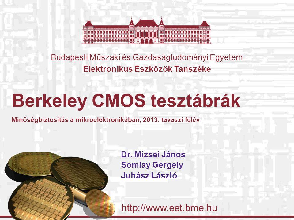Budapesti Műszaki és Gazdaságtudományi Egyetem Elektronikus Eszközök Tanszéke http://www.eet.bme.hu Berkeley CMOS tesztábrák Minőségbiztosítás a mikroelektronikában, 2013.