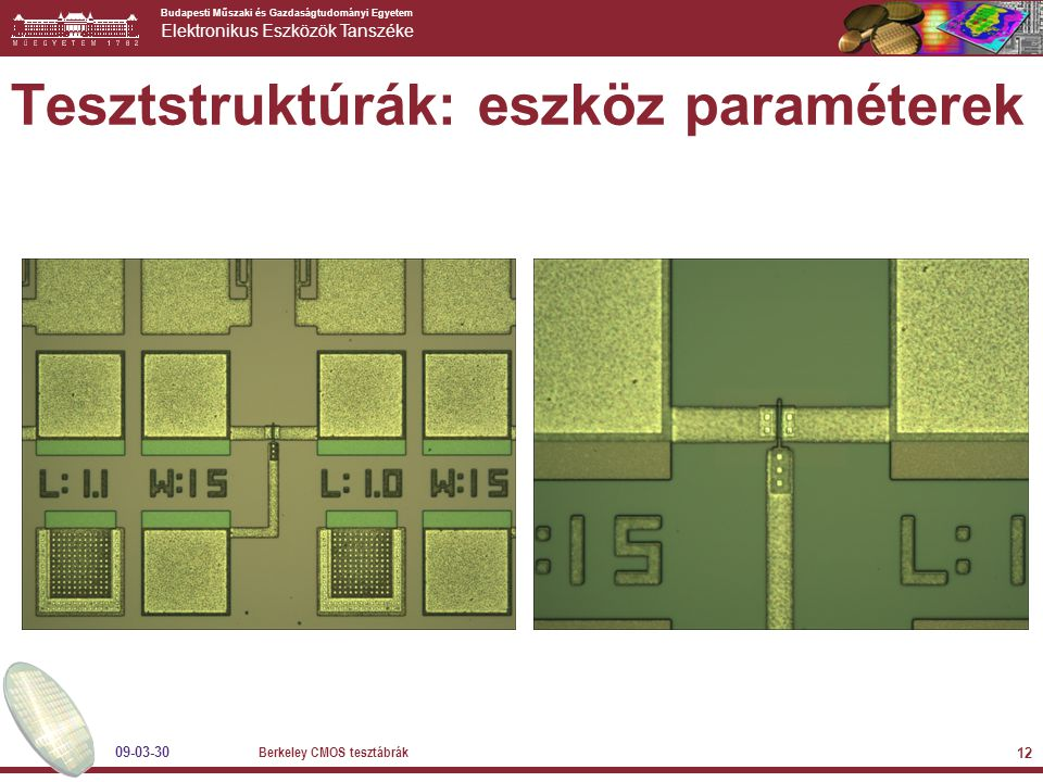Budapesti Műszaki és Gazdaságtudományi Egyetem Elektronikus Eszközök Tanszéke 09-03-30 Berkeley CMOS tesztábrák 12 Tesztstruktúrák: eszköz paraméterek