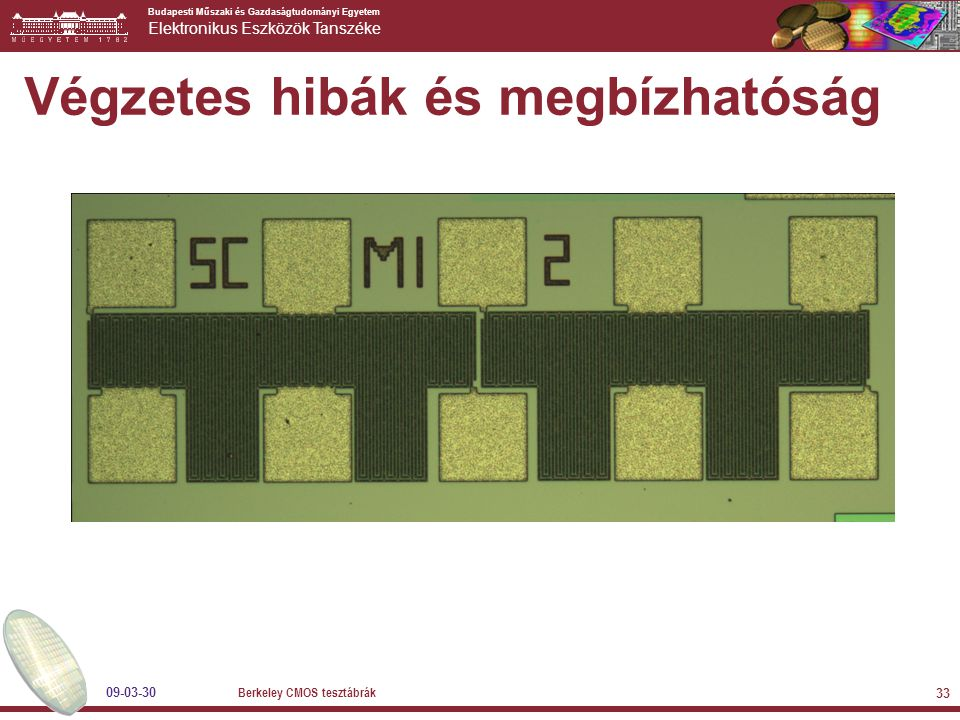 Budapesti Műszaki és Gazdaságtudományi Egyetem Elektronikus Eszközök Tanszéke 09-03-30 Berkeley CMOS tesztábrák 33 Végzetes hibák és megbízhatóság
