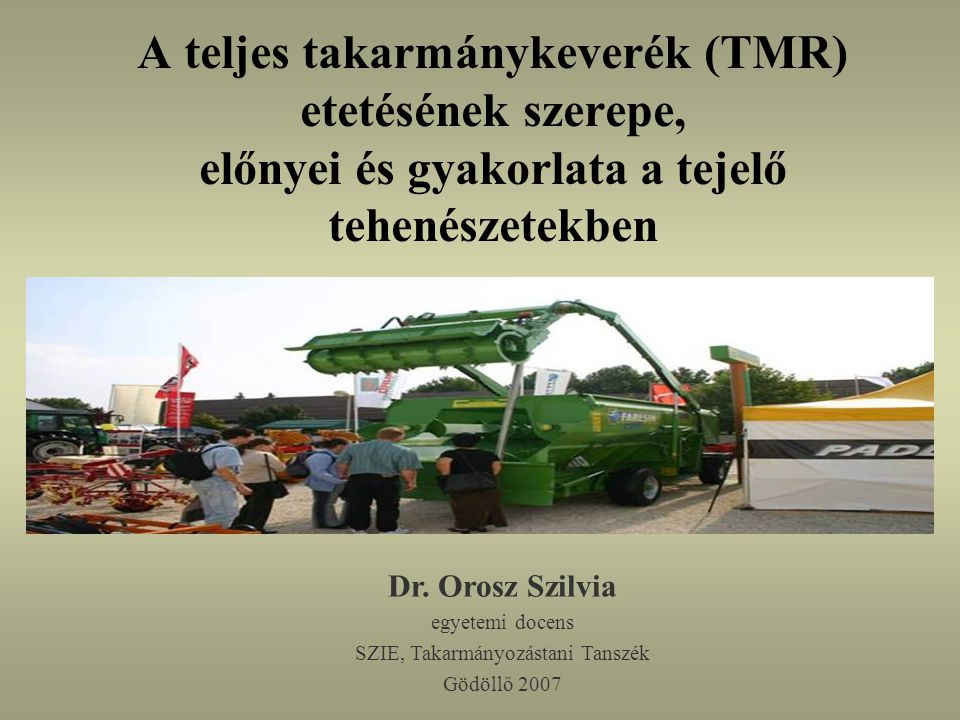 A teljes takarmánykeverék (TMR) etetésének szerepe, előnyei és gyakorlata a tejelő tehenészetekben Dr.