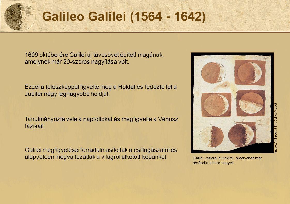 Galileo Galilei (1564 - 1642) 1609 októberére Galilei új távcsövet épített magának, amelynek már 20-szoros nagyítása volt. Ezzel a teleszkóppal figyel