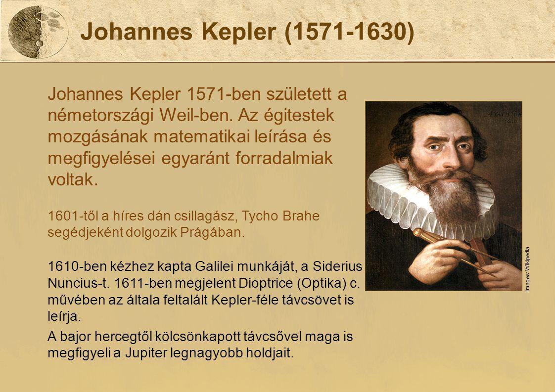 Johannes Kepler (1571-1630) Johannes Kepler 1571-ben született a németországi Weil-ben. Az égitestek mozgásának matematikai leírása és megfigyelései e