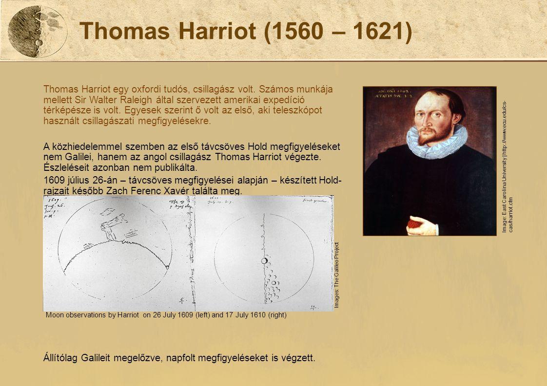 Thomas Harriot (1560 – 1621) Thomas Harriot egy oxfordi tudós, csillagász volt. Számos munkája mellett Sir Walter Raleigh által szervezett amerikai ex