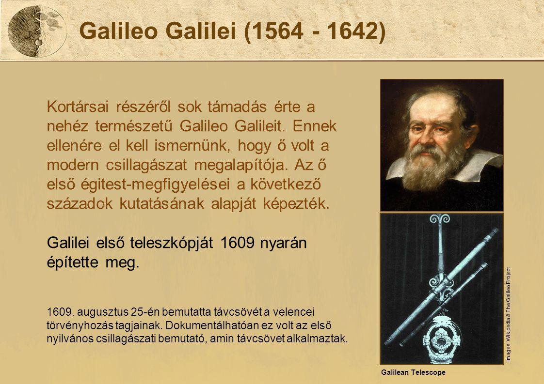 Galileo Galilei (1564 - 1642) Kortársai részéről sok támadás érte a nehéz természetű Galileo Galileit. Ennek ellenére el kell ismernünk, hogy ő volt a