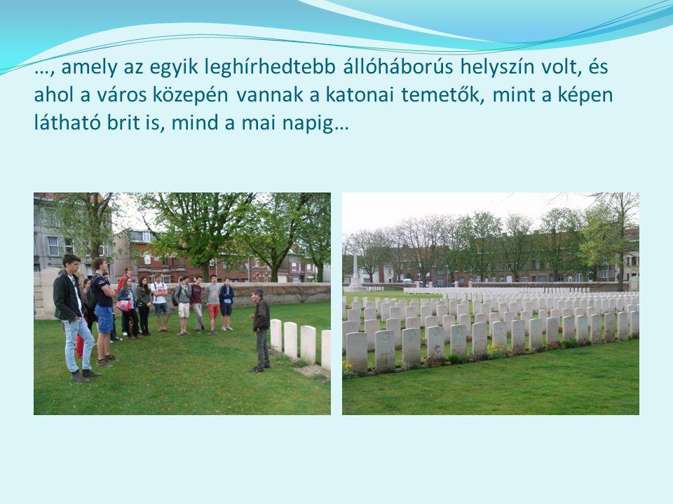 …, amely az egyik leghírhedtebb állóháborús helyszín volt, és ahol a város közepén vannak a katonai temetők, mint a képen látható brit is, mind a mai