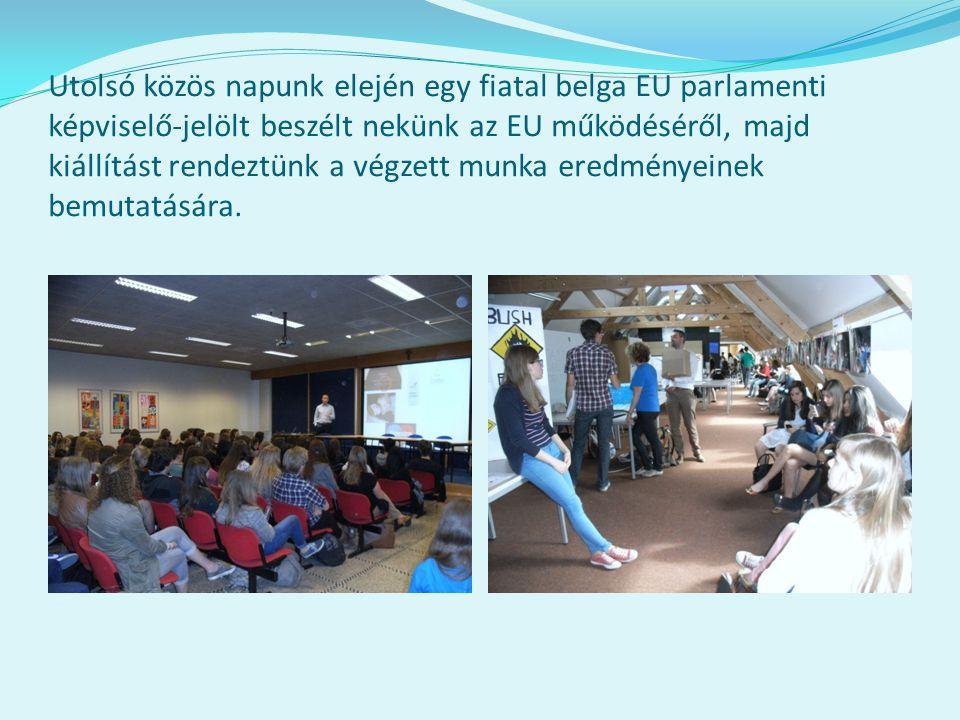 Utolsó közös napunk elején egy fiatal belga EU parlamenti képviselő-jelölt beszélt nekünk az EU működéséről, majd kiállítást rendeztünk a végzett munk