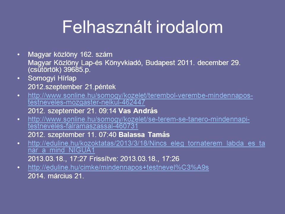 Felhasznált irodalom Magyar közlöny 162. szám Magyar Közlöny Lap-és Könyvkiadó, Budapest 2011. december 29. (csütörtök) 39685.p. Somogyi Hírlap 2012.s
