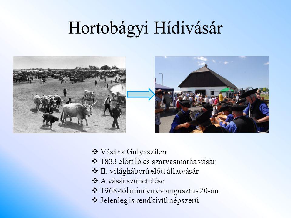 Hortobágyi Hídivásár  Vásár a Gulyaszílen  1833 előtt ló és szarvasmarha vásár  II. világháború előtt állatvásár  A vásár szünetelése  1968-tól m