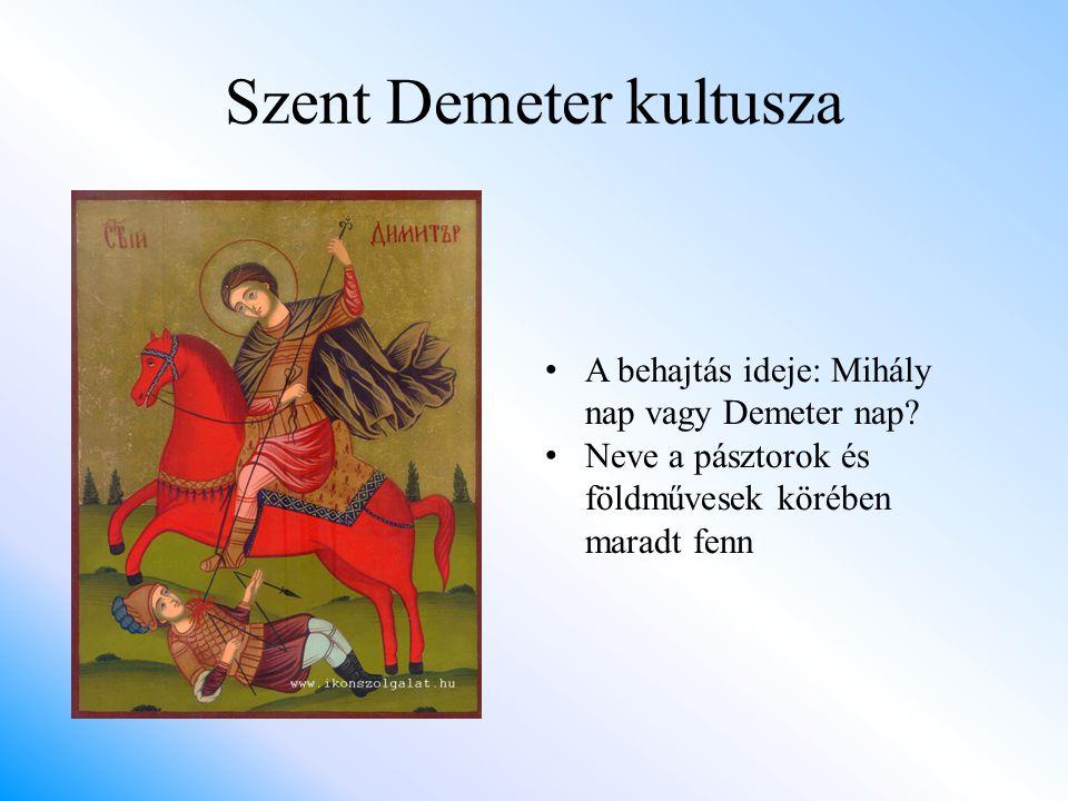 Szent Demeter kultusza A behajtás ideje: Mihály nap vagy Demeter nap? Neve a pásztorok és földművesek körében maradt fenn