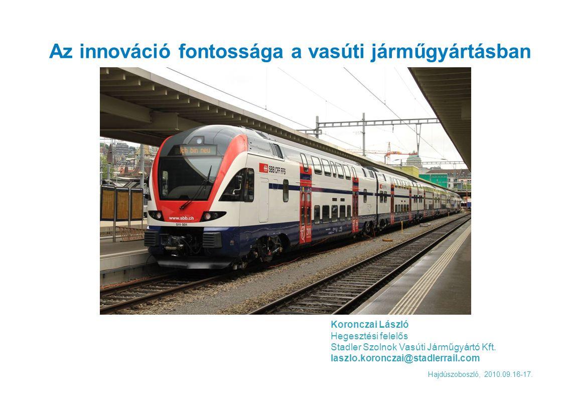 Hajdúszoboszló, 2010.09.16-17. Az innováció fontossága a vasúti járműgyártásban Koronczai László Hegesztési felelős Stadler Szolnok Vasúti Járműgyártó