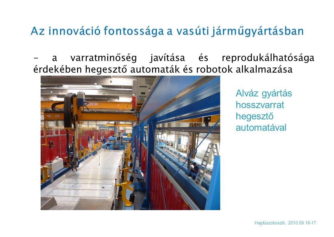 - a varratminőség javítása és reprodukálhatósága érdekében hegesztő automaták és robotok alkalmazása Hajdúszoboszló, 2010.09.16-17. Alváz gyártás hoss