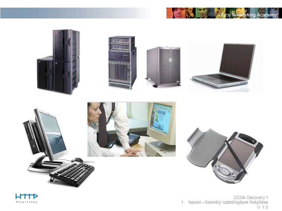 CCNA Discovery 1 1.fejezet – Személyi számítógépek felépítése V. 1.0