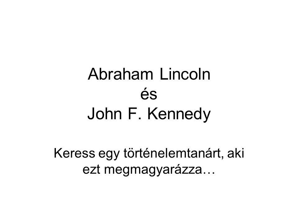 Abraham Lincoln és John F. Kennedy Keress egy történelemtanárt, aki ezt megmagyarázza…