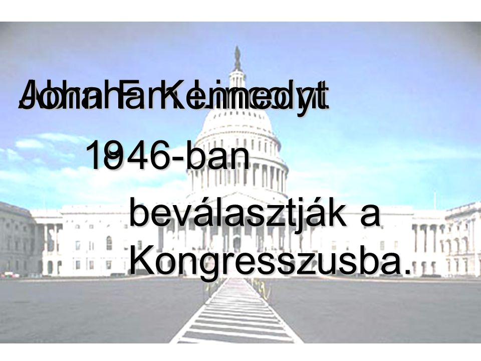 beválasztják a Kongresszusba. Abraham Lincolnt 1 46-ban John F. Kennedyt 89