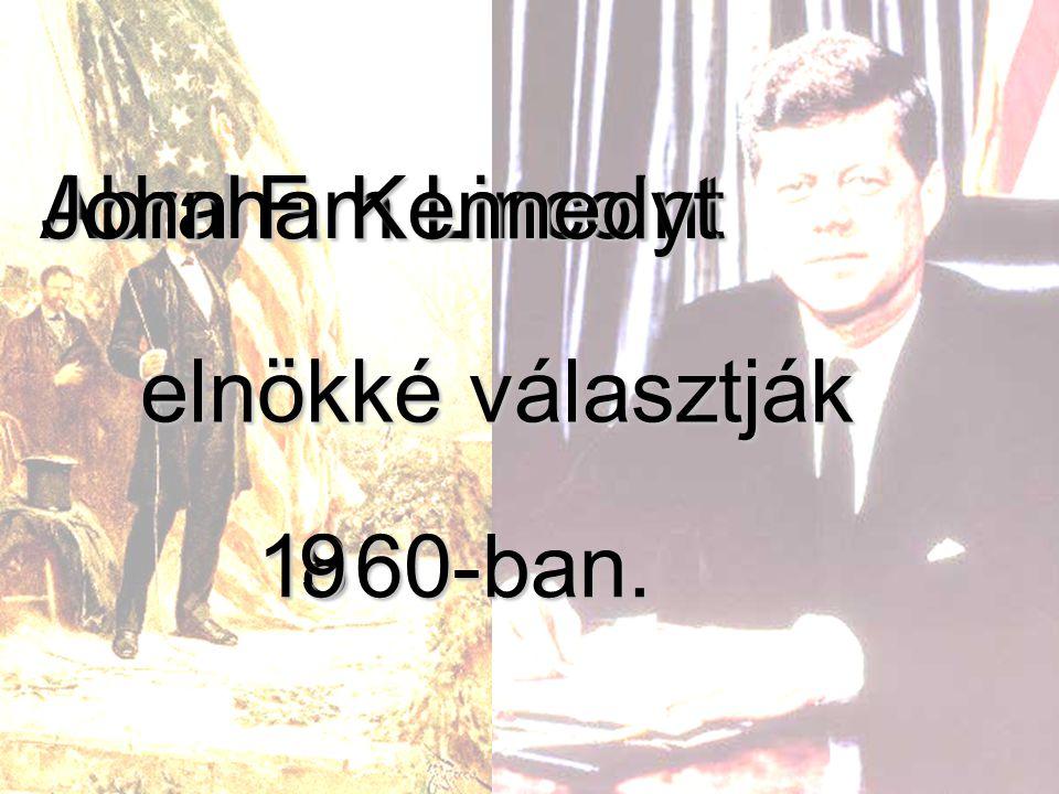Abraham Lincolnt John F. Kennedyt elnökké választják 1 60-ban. 89