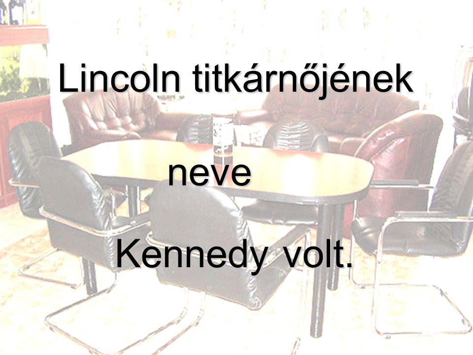 titkárnőjének volt. Lincoln Kennedy neve