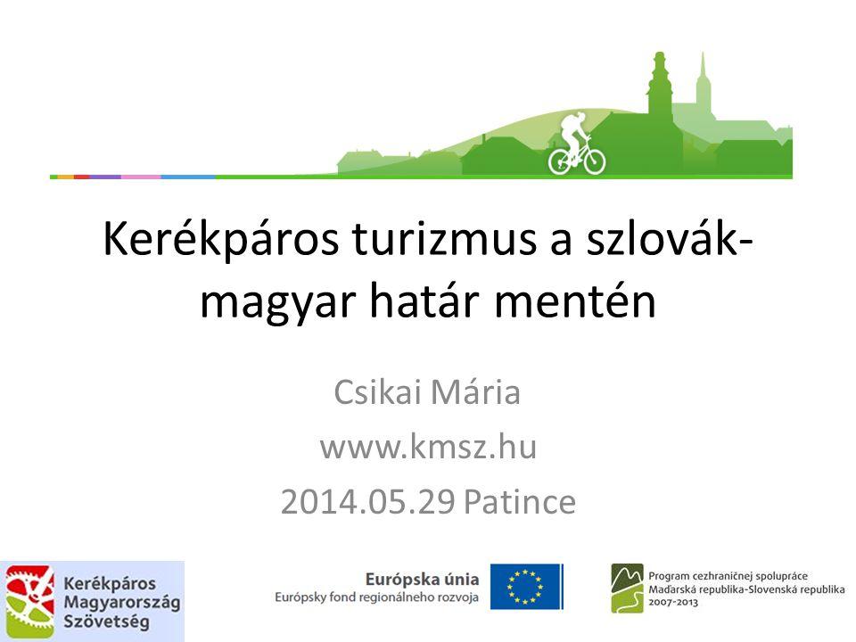 Kerékpáros turizmus a szlovák- magyar határ mentén Csikai Mária www.kmsz.hu 2014.05.29 Patince