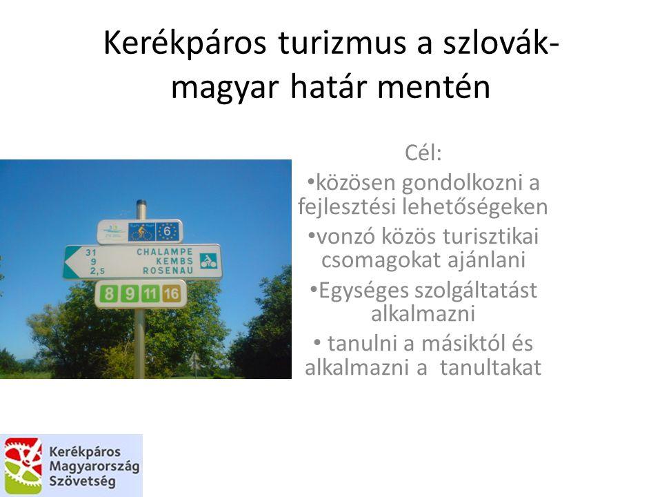 Kerékpáros turizmus a szlovák- magyar határ mentén Cél: közösen gondolkozni a fejlesztési lehetőségeken vonzó közös turisztikai csomagokat ajánlani Eg