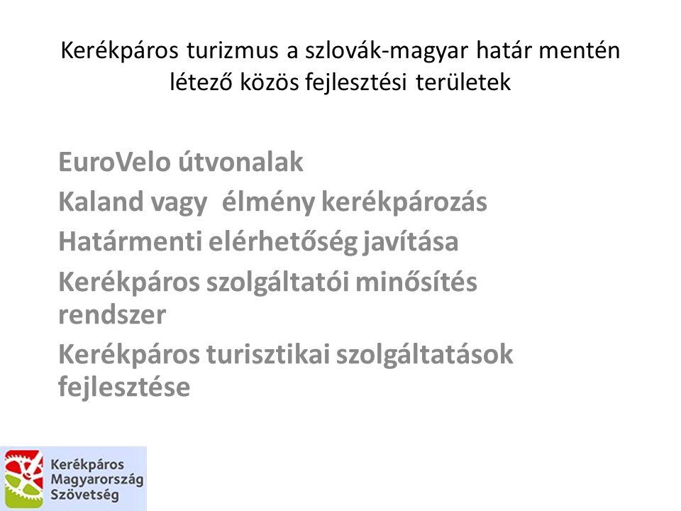Kerékpáros turizmus a szlovák-magyar határ mentén létező közös fejlesztési területek EuroVelo útvonalak Kaland vagy élmény kerékpározás Határmenti elérhetőség javítása Kerékpáros szolgáltatói minősítés rendszer Kerékpáros turisztikai szolgáltatások fejlesztése