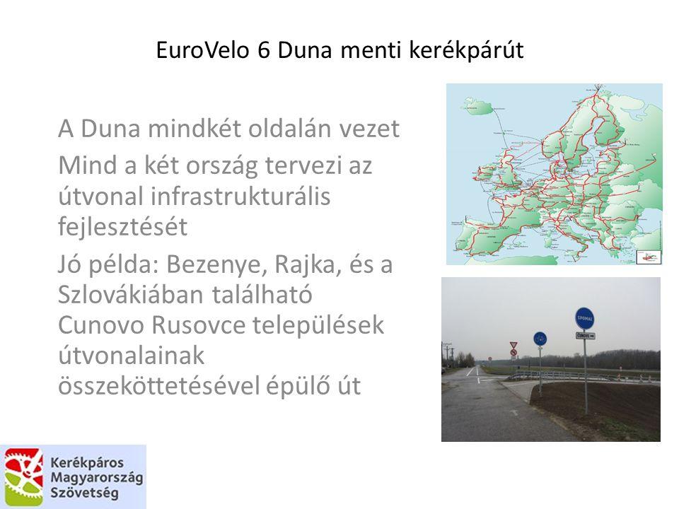 EuroVelo 6 Duna menti kerékpárút A Duna mindkét oldalán vezet Mind a két ország tervezi az útvonal infrastrukturális fejlesztését Jó példa: Bezenye, R