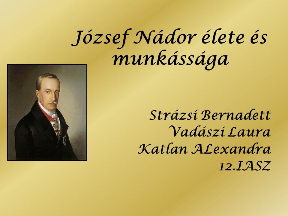 József Nádor élete és munkássága Strázsi Bernadett Vadászi Laura Katlan ALexandra 12.IASZ